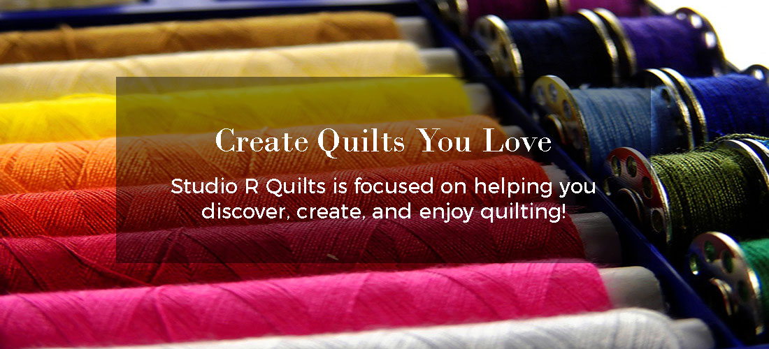 Create Quilts You Love. Studio R Quilts is focused on helping you discover, create, and enjoy quilting.