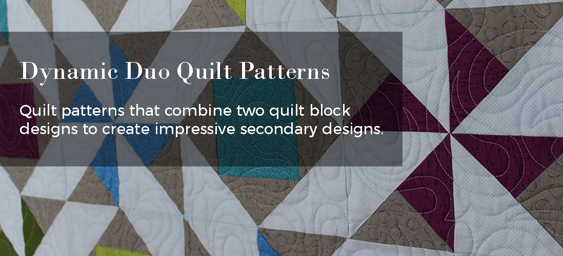 Dynamic Duo Quilt Patterns. Quilt patterns that combine two quilt block designs to create impressive secondary designs.