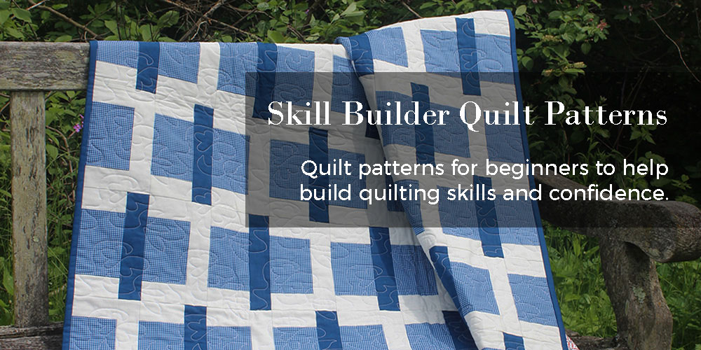 Skill Builder Quilt Patterns. Quilt Patterns for beginners to help build quilting skills and confidence.